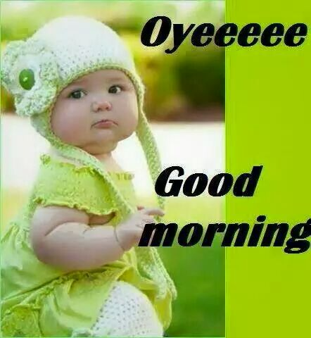 Oyeeeee Good Morning