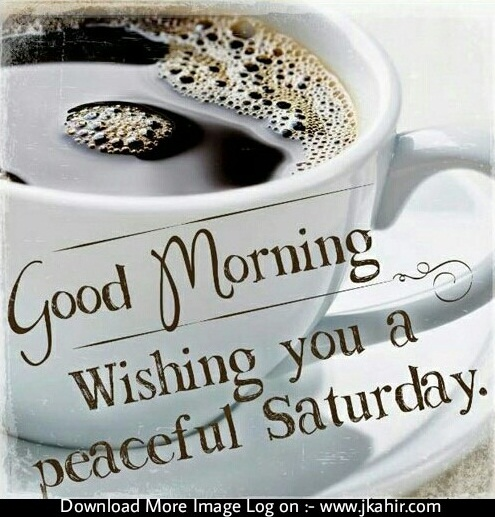Good Morning Wishing You A Peaceful Saturday